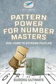 Pattern Power for Number Masters Sudoku Ultimate 200+ Hard to Extreme Puzzles by Puzzle Therapist