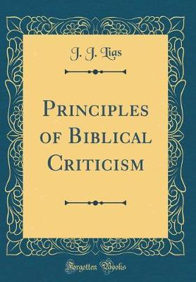Principles of Biblical Criticism (Classic Reprint) by J. J. Lias