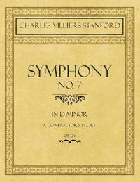 Symphony No.7 in D Minor - A Conductor's Score - Op.124 by Charles Villiers Stanford