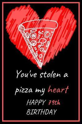 You've Stolen a Pizza My Heart Happy 79th Birthday by Eli Publishing