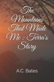 The Mountains That Made Me by A C Bates image
