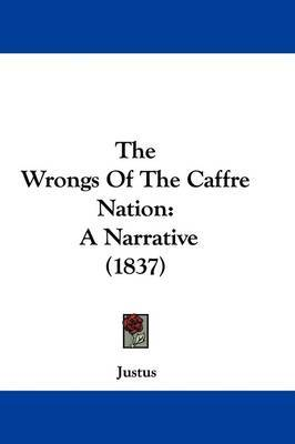 The Wrongs Of The Caffre Nation: A Narrative (1837) by JUSTUS image