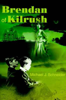 Brendan of Kilrush by Michael J. Schneider