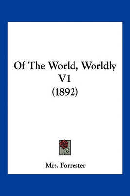 Of the World, Worldly V1 (1892) by Mrs Forrester