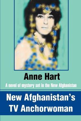 New Afghanistan's TV Anchorwoman: A Novel of Mystery Set in the New Afghanistan by Anne Hart image