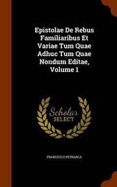 Epistolae de Rebus Familiaribus Et Variae Tum Quae Adhuc Tum Quae Nondum Editae, Volume 1 by Francesco Petrarca image