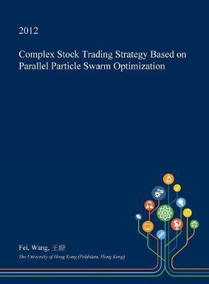 Complex Stock Trading Strategy Based on Parallel Particle Swarm Optimization by Fei Wang image