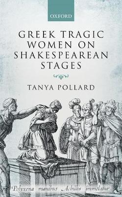 Greek Tragic Women on Shakespearean Stages by Tanya Pollard image