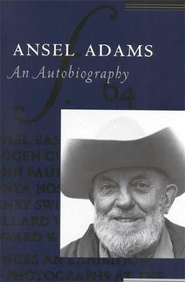 Ansel Adams: An Autobiography by Ansel Adams
