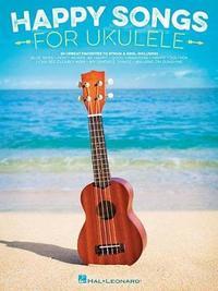 Happy Songs for Ukulele by Hal Leonard Publishing Corporation
