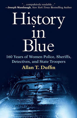 History in Blue: 160 Years of Women Police, Sheriffs, Detectives, and State Troopers by Allan T Duffin image