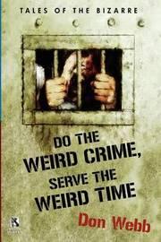 Do the Weird Crime, Serve the Weird Time by Don Webb
