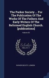 The Parker Society ... for the Publication of the Works of the Fathers and Early Writers of the Reformed English Church. [publications]; Volume 52 by Parker Society London image