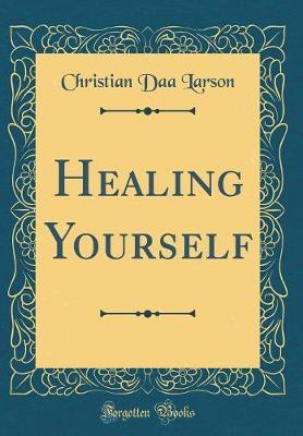 Healing Yourself (Classic Reprint) by Christian Daa Larson