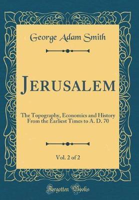 Jerusalem, Vol. 2 of 2 by George Adam Smith