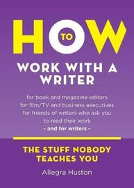 How to Work with a Writer by Allegra Huston