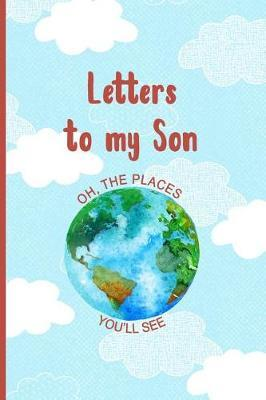 Letters To My Son Oh The Places You'll See by Sassy Mother Gifts