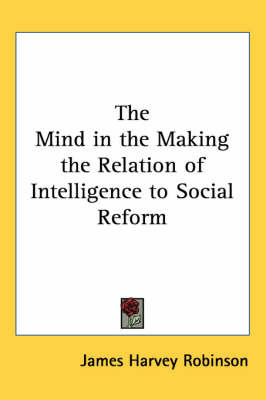 The Mind in the Making the Relation of Intelligence to Social Reform by James Harvey Robinson image