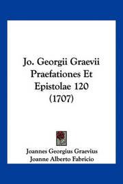 Jo. Georgii Graevii Praefationes Et Epistolae 120 (1707) by Joannes Georgius Graevius image