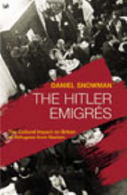 The Hitler Emigres: The Cultural Impact on Britain of Refugees from Nazism by Daniel Snowman