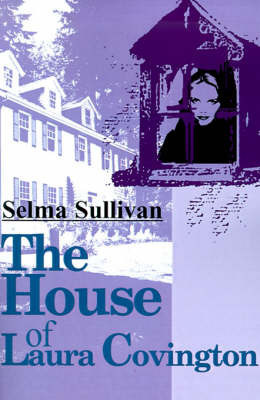 The House of Laura Covington by Selma Sullivan