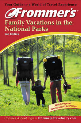 Frommer's Family Vacations in the National Parks by Charles P Wohlforth