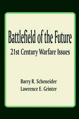Battlefield of the Future: 21st Century Warfare Issues by Dr Barry R Schneider, Ph.D.