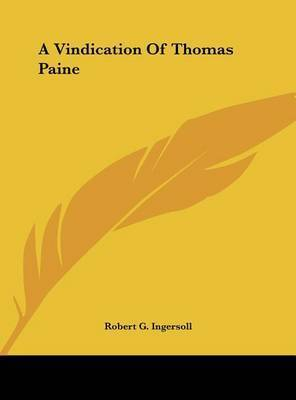 A Vindication of Thomas Paine by Colonel Robert Green Ingersoll