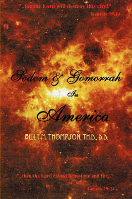 Sodom and Gomorrah in America by Billy M Thompson, Th.D., D.D.