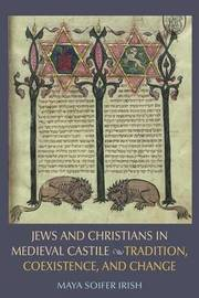 Jews and Christians in Medieval Castile by Maya Soifer Irish