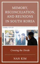 Memory, Reconciliation, and Reunions in South Korea by Nan Kim