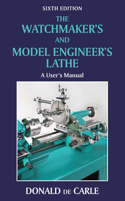 The Watchmaker's and Model Engineer's Lathe by Donald De Carle image