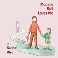Mummy Still Loves Me by Rosita Bird