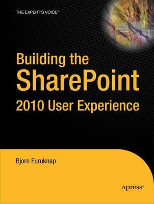 Building the SharePoint 2010 User Experience by B Furuknap