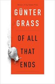 Of All That Ends by Gunter Grass
