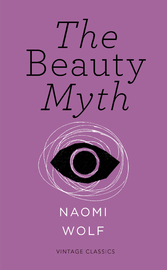 The Beauty Myth (Vintage Feminism Short Edition) by Naomi Wolf
