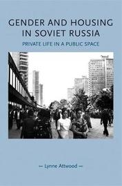 Gender and Housing in Soviet Russia by Lynne Attwood