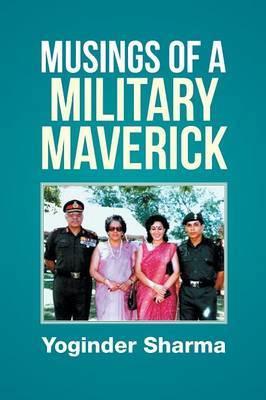 Musings of a Military Maverick by Yoginder Sharma