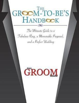 The Groom-to-Be's Handbook by Today's Groom Magazine
