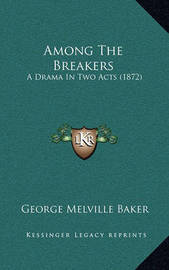 Among the Breakers: A Drama in Two Acts (1872) by George Melville Baker