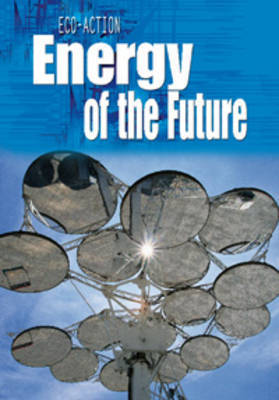Energy of the Future by Angela Royston