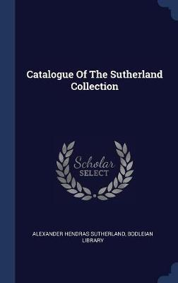 Catalogue of the Sutherland Collection by Alexander Hendras Sutherland