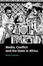 Media, Conflict, and the State in Africa by Nicole Stremlau