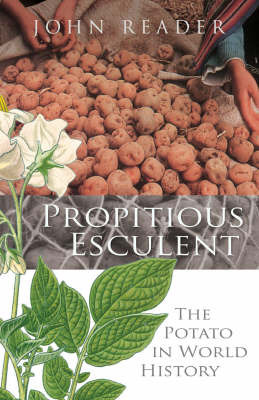 Propitious Esculent: The Potato in World History by John Reader image