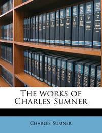 The Works of Charles Sumner by Charles Sumner
