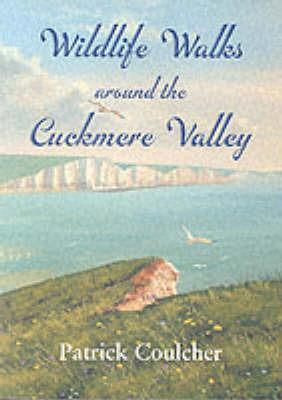 Wildlife Walks Around the Cuckmere Valley by Patrick Coulcher