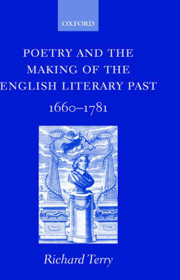 Poetry and the Making of the English Literary Past by Richard Terry