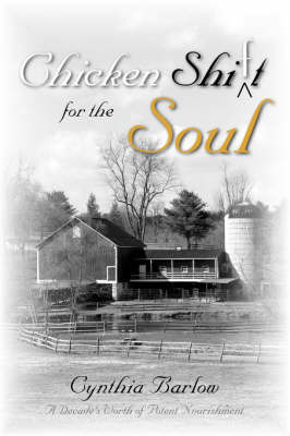 Chicken Shi(f)t for the Soul by Cynthia Barlow