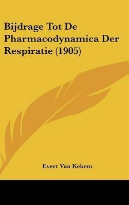 Bijdrage Tot de Pharmacodynamica Der Respiratie (1905) by Evert Van Kekem