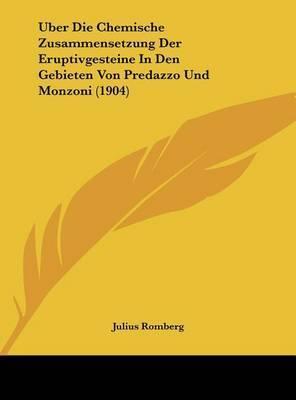 Uber Die Chemische Zusammensetzung Der Eruptivgesteine in Den Gebieten Von Predazzo Und Monzoni (1904) by Julius Romberg